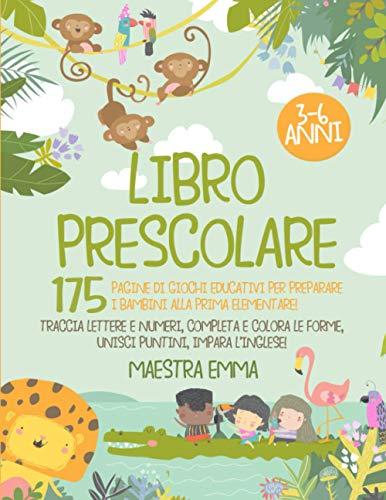 Libro Prescolare 3-6 Anni: 175 Pagine di Giochi Educativi per Preparare i Bambini alla...