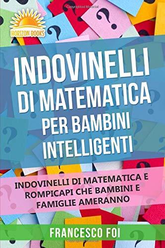 Indovinelli Di Matematica Per Bambini Intelligenti: Indovinelli Di Matematica E Rompicapi...
