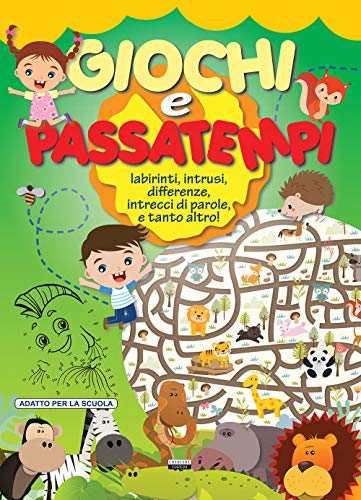 Giochi e passatempi. Labirinti, intrusi, differenze, intrecci di parole e tanto altro!...