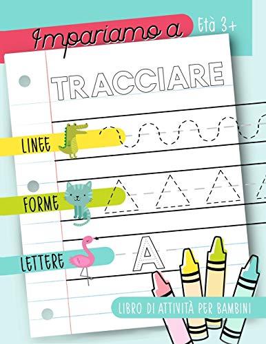 Impariamo a tracciare: Linee forme lettere: Libro di attività per bambini: Età 3+: Un...