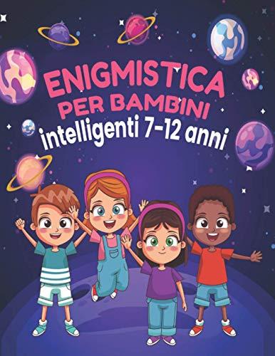enigmistica per bambini intelligenti 7-12 anni: Giochi e passatempi per bambini e regazzi...