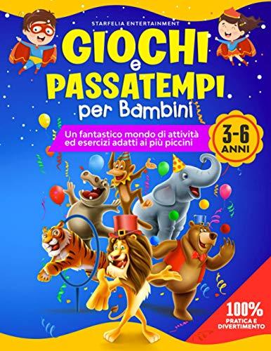 Giochi e Passatempi per Bambini 3-6 anni: Impariamo Giocando! Il MAXI Libro Prescolare di...