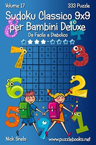 Sudoku Classico 9x9 per Bambini Deluxe - Da Facile a Diabolico - Volume 17 - 333 Puzzle
